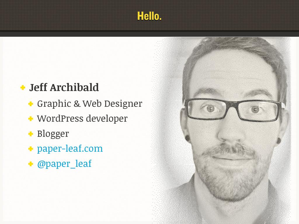 Hello. Jeff Archibald Graphic & Web Designer Wo...