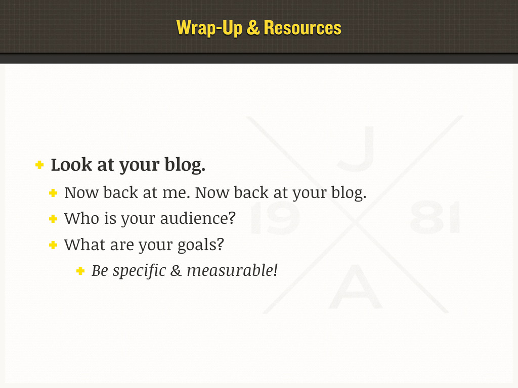 Wrap-Up & Resources Look at your blog. Now back...