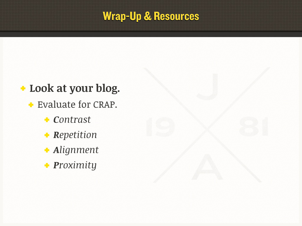 Wrap-Up & Resources Look at your blog. Evaluate...