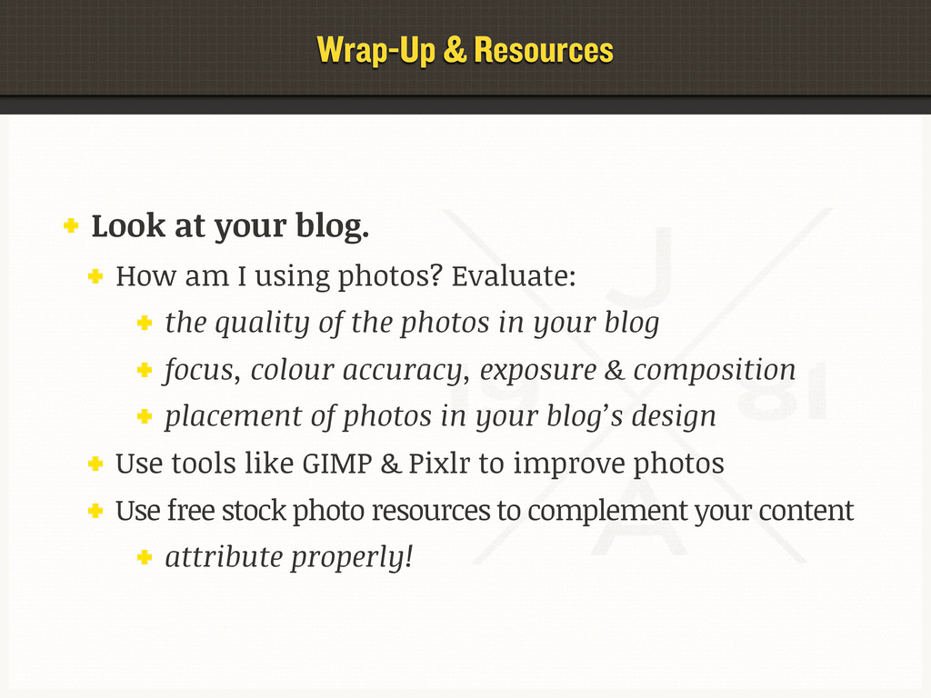 Wrap-Up & Resources Look at your blog. How am I...