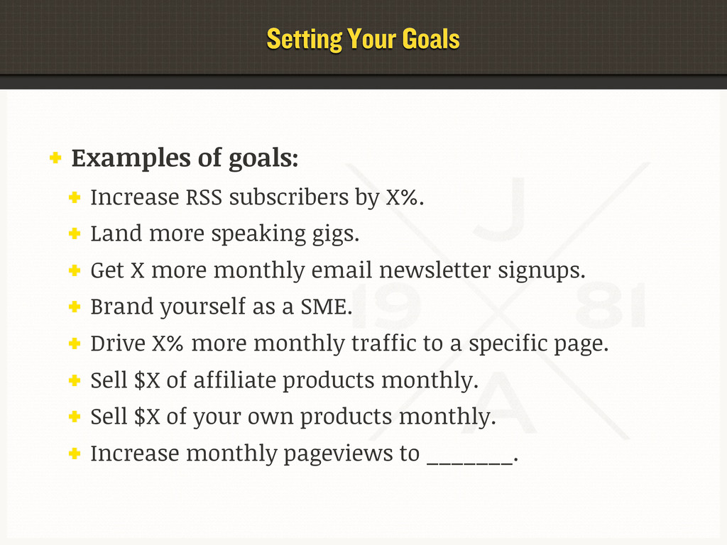 Setting Your Goals Examples of goals: Increase ...