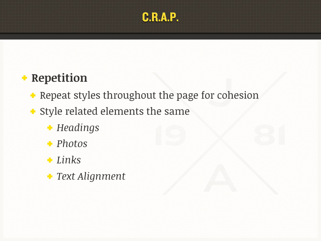 C.R.A.P. Repetition Repeat styles throughout th...