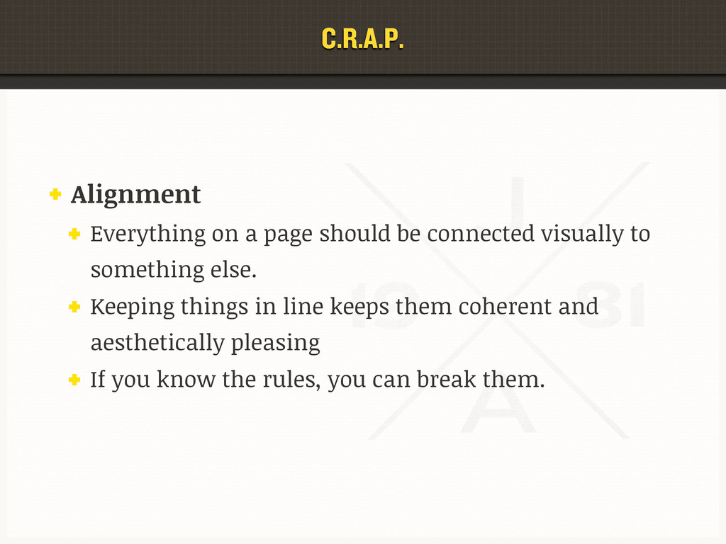 C.R.A.P. Alignment Everything on a page should ...