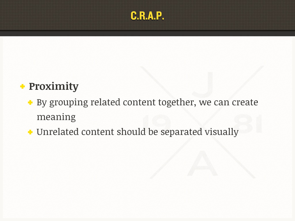 C.R.A.P. Proximity By grouping related content ...