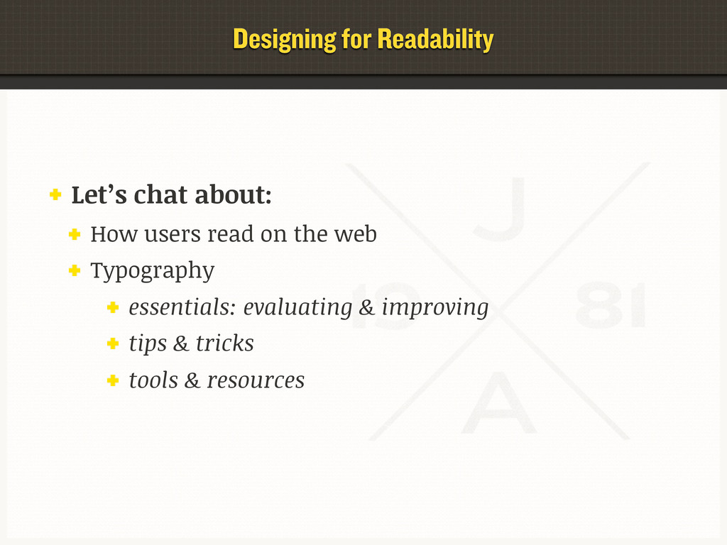 Designing for Readability Let's chat about: How...