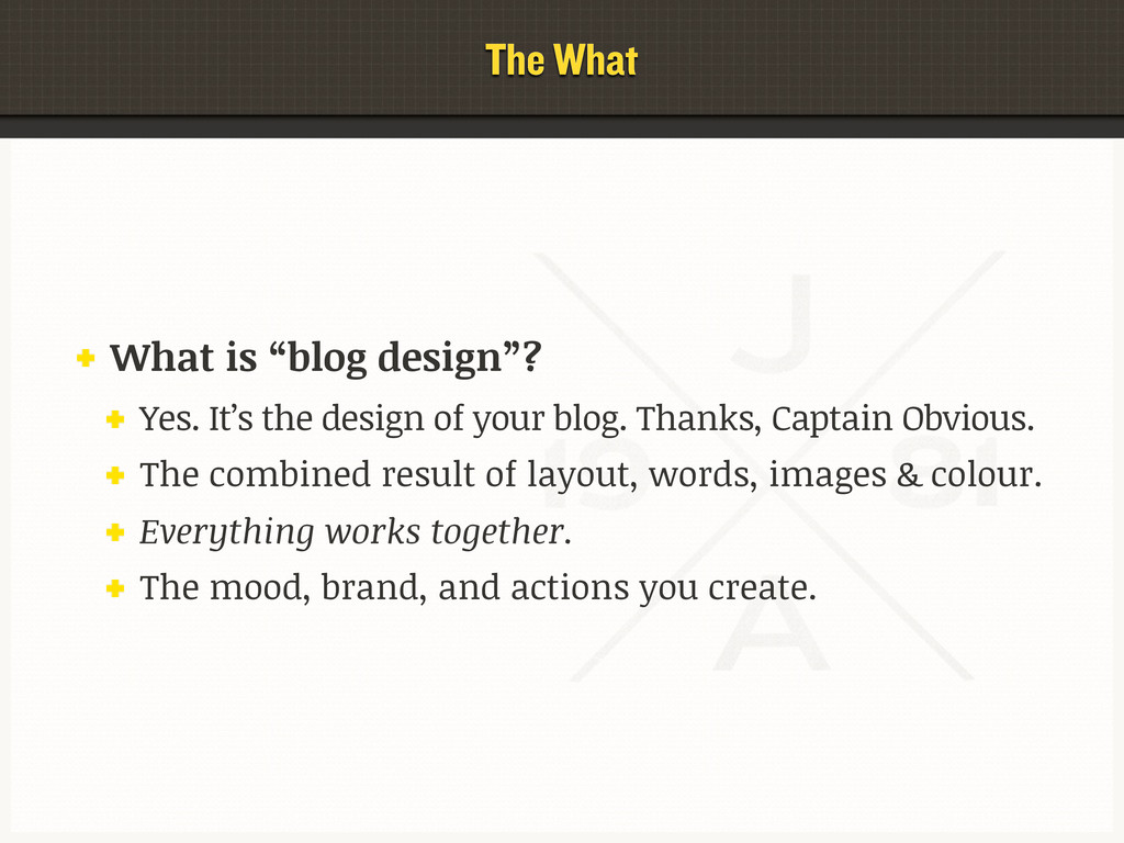 "The What What is ""blog design""? Yes. It's the d..."