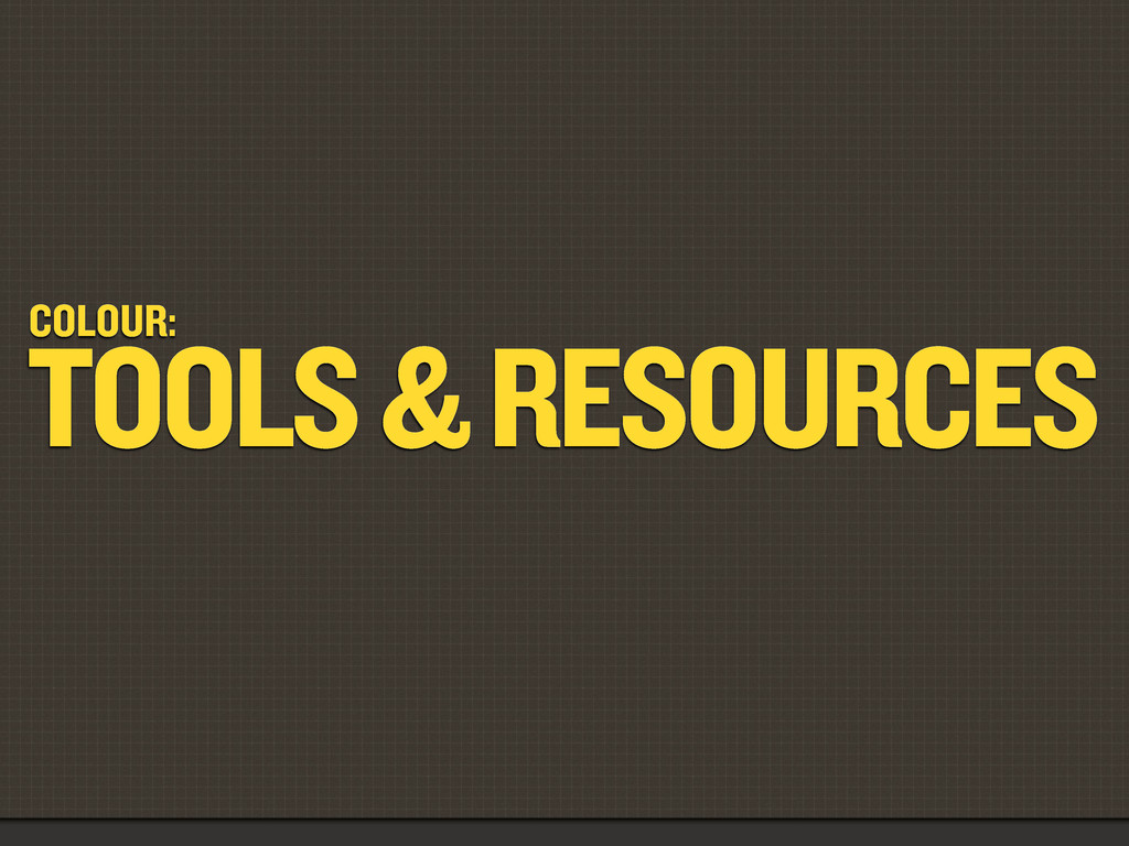 COLOUR: TOOLS & RESOURCES