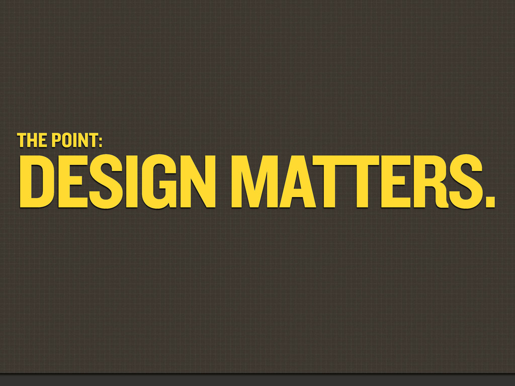 THE POINT: DESIGN MATTERS.