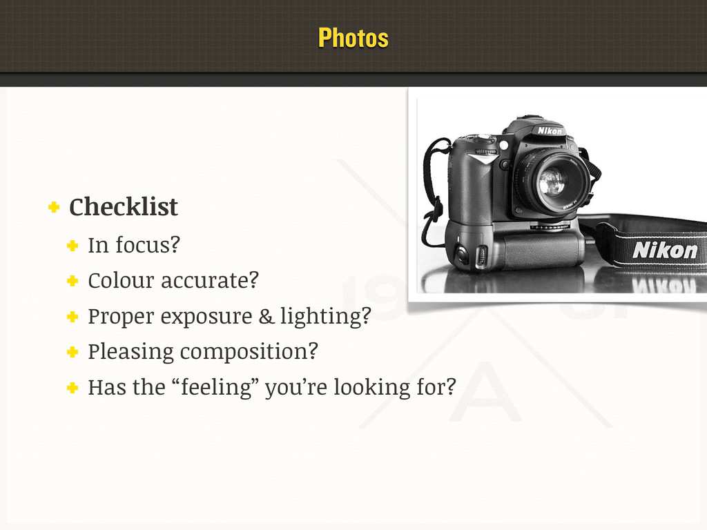 Photos Checklist In focus? Colour accurate? Pro...