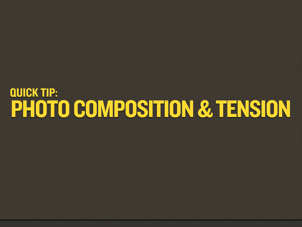 QUICK TIP: PHOTO COMPOSITION & TENSION