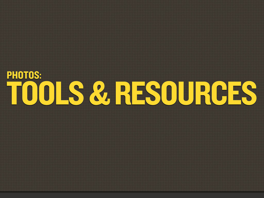 PHOTOS: TOOLS & RESOURCES