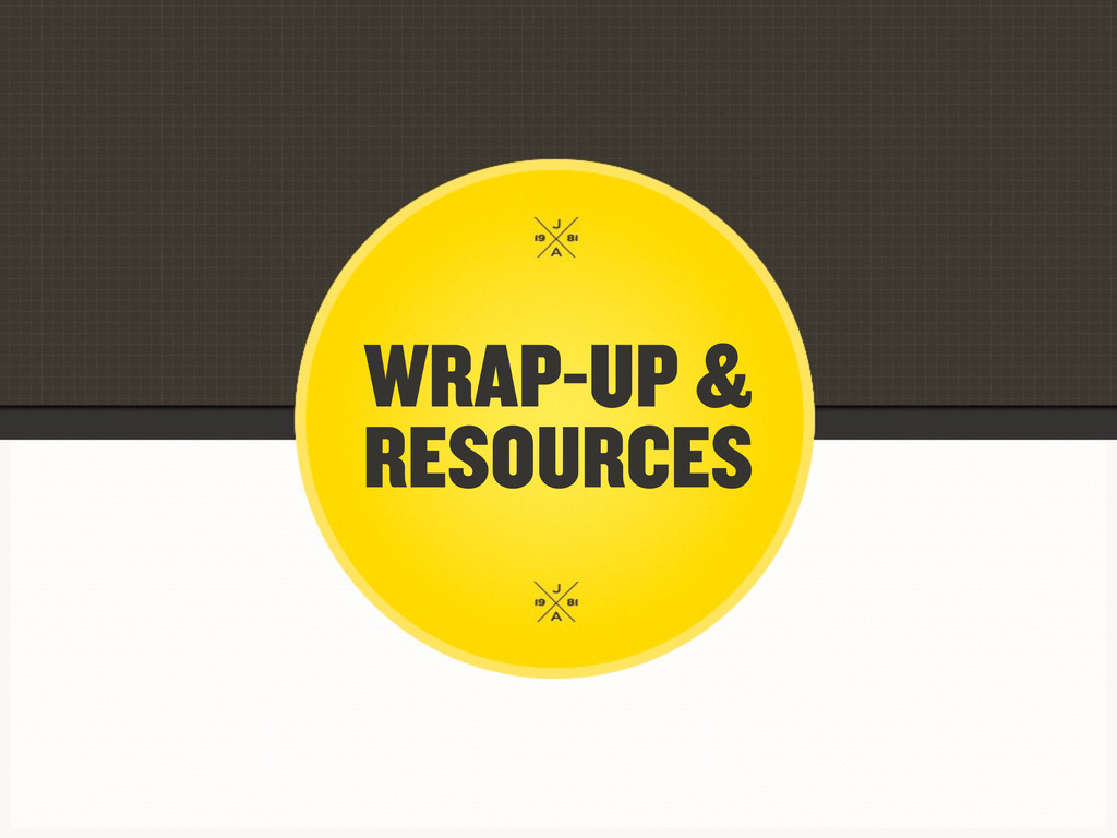 WRAP-UP & RESOURCES