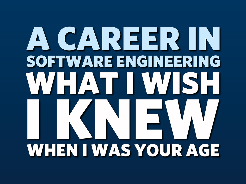 WHAT I WISH I KNEW WHEN I WAS YOUR AGE A CAREER...