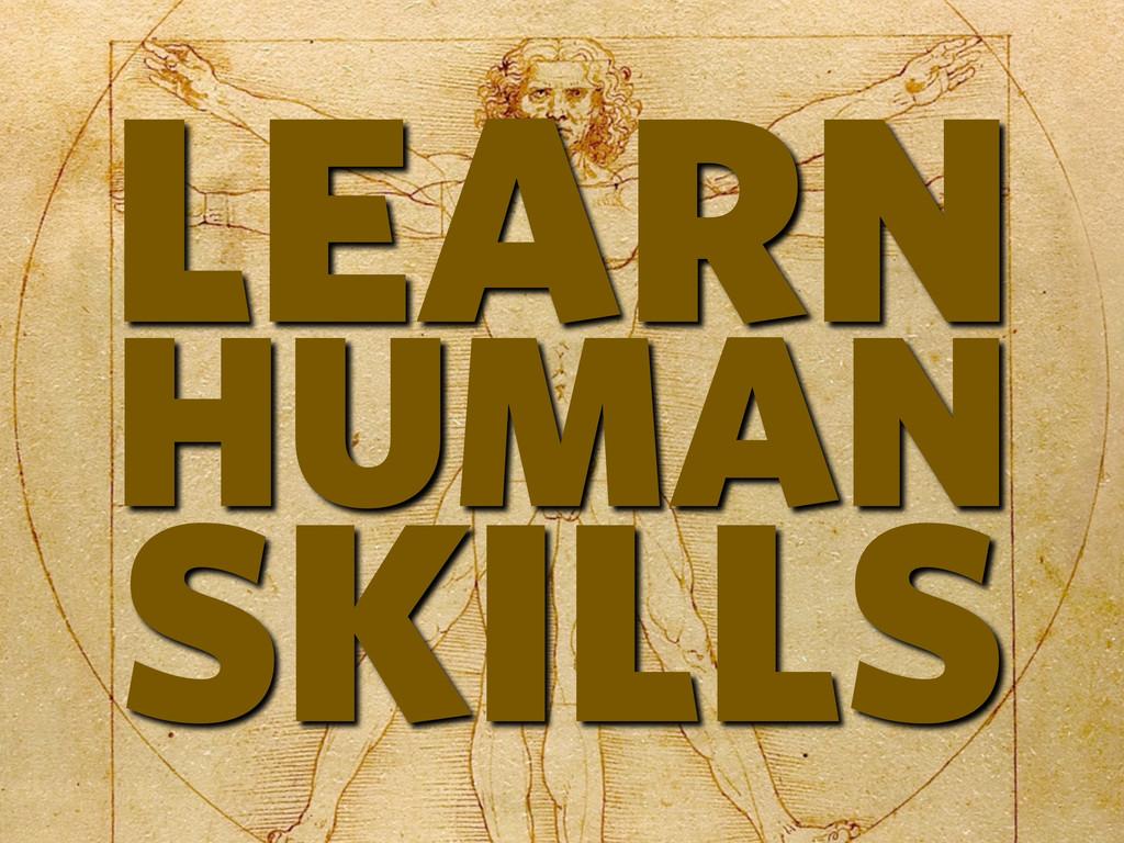 LEARN HUMAN SKILLS