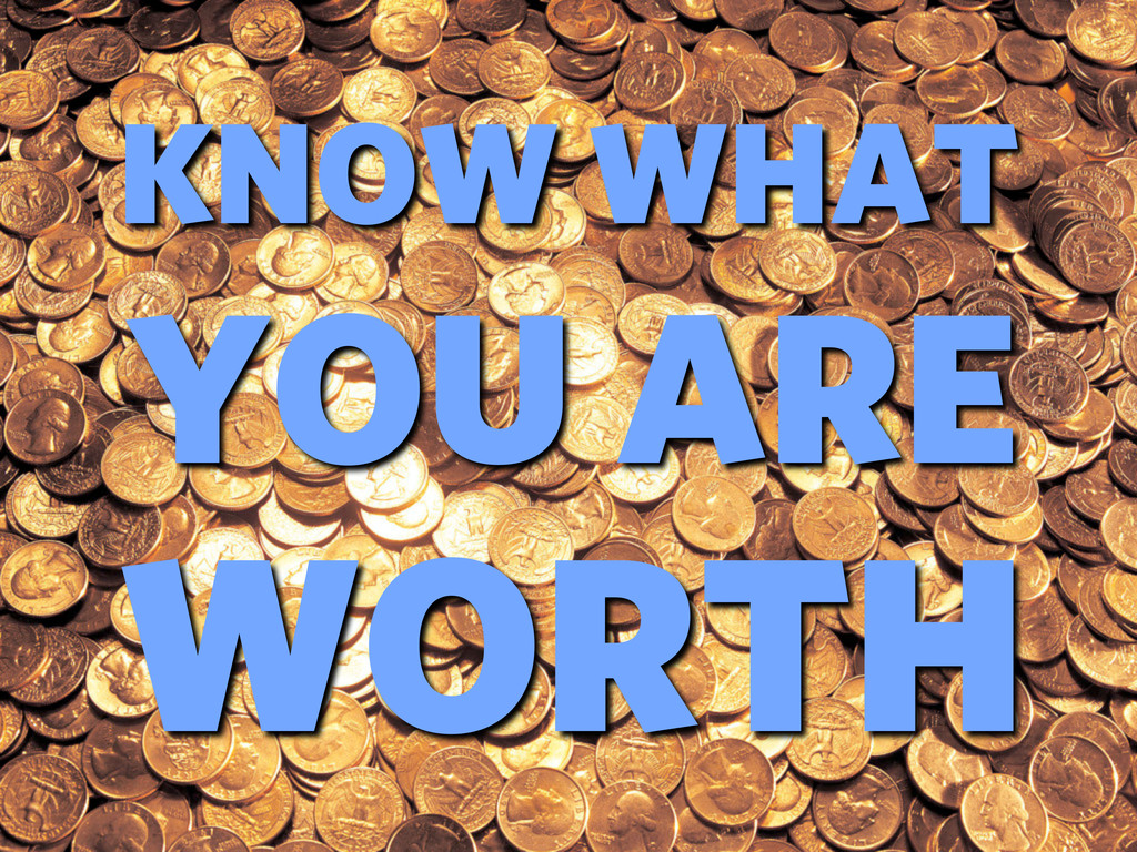 KNOW WHAT YOU ARE WORTH