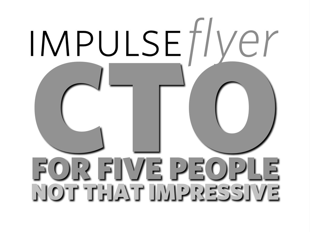 CTO FOR FIVE PEOPLE NOT THAT IMPRESSIVE