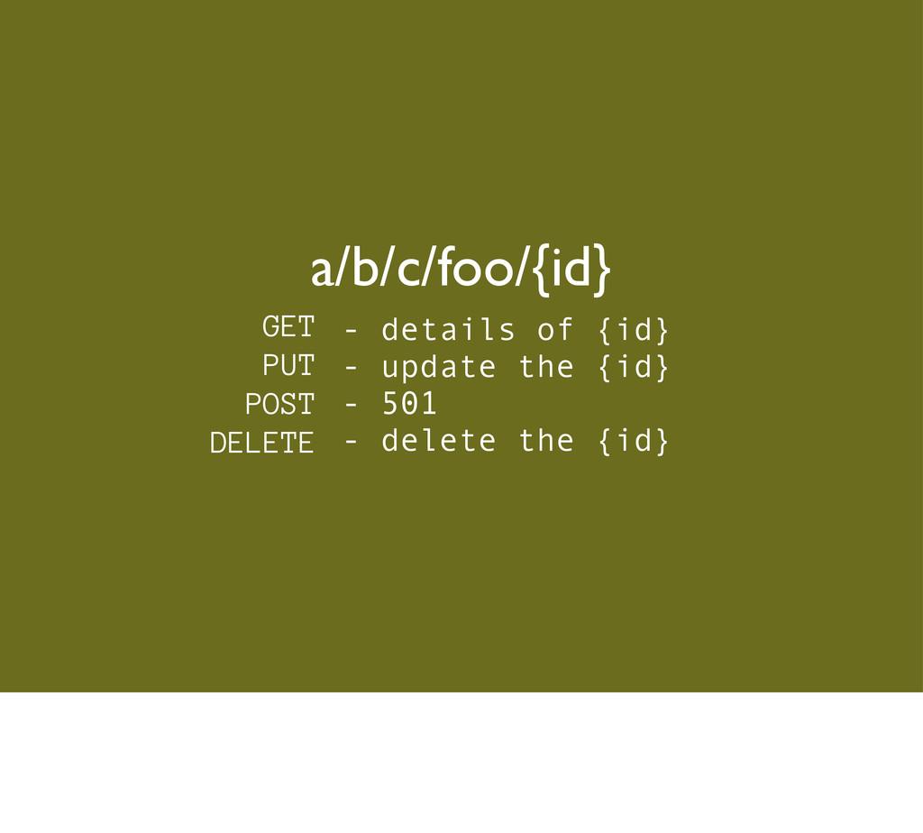 GET PUT POST DELETE - details of {id} - update ...