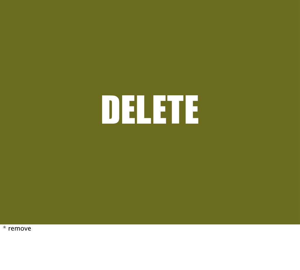 DELETE * remove