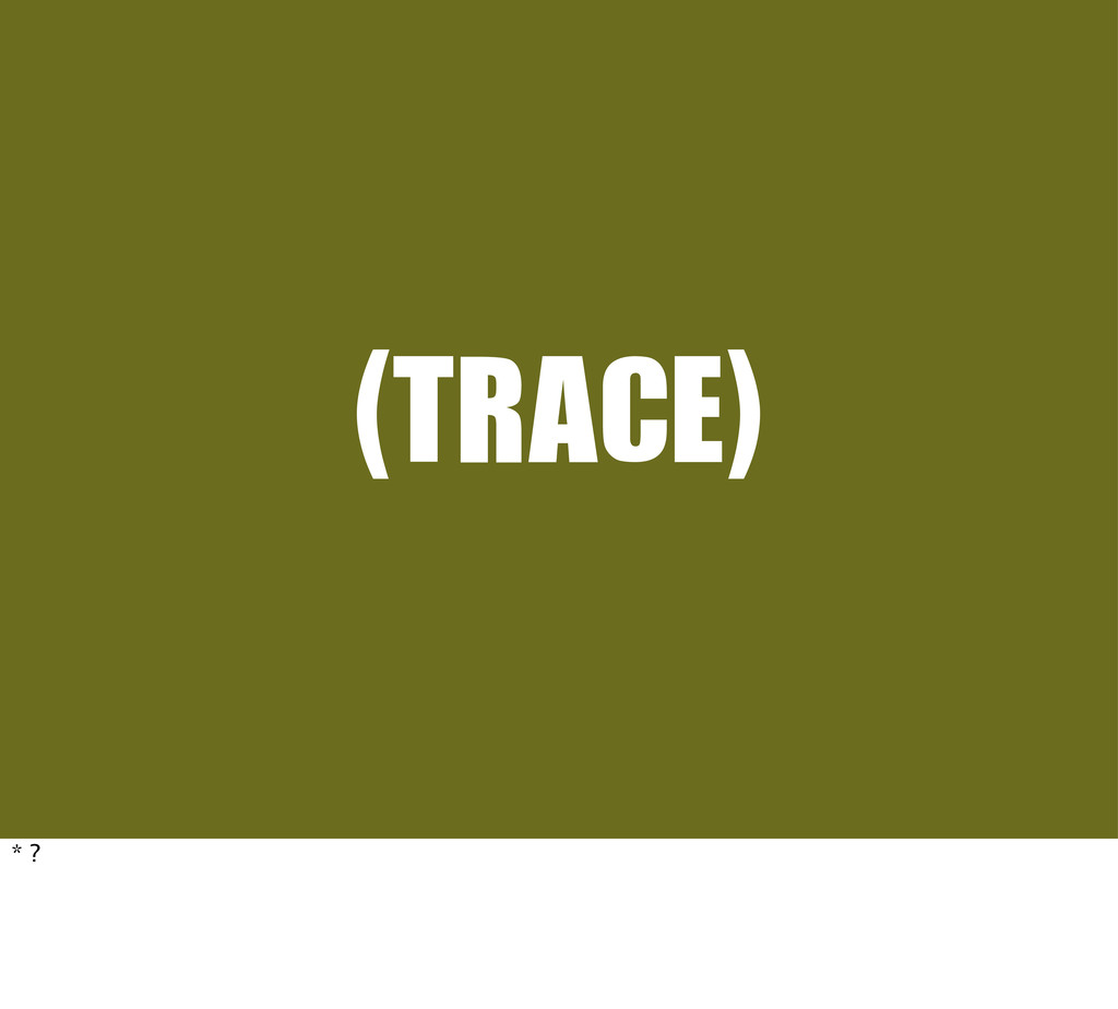 (TRACE) * ?