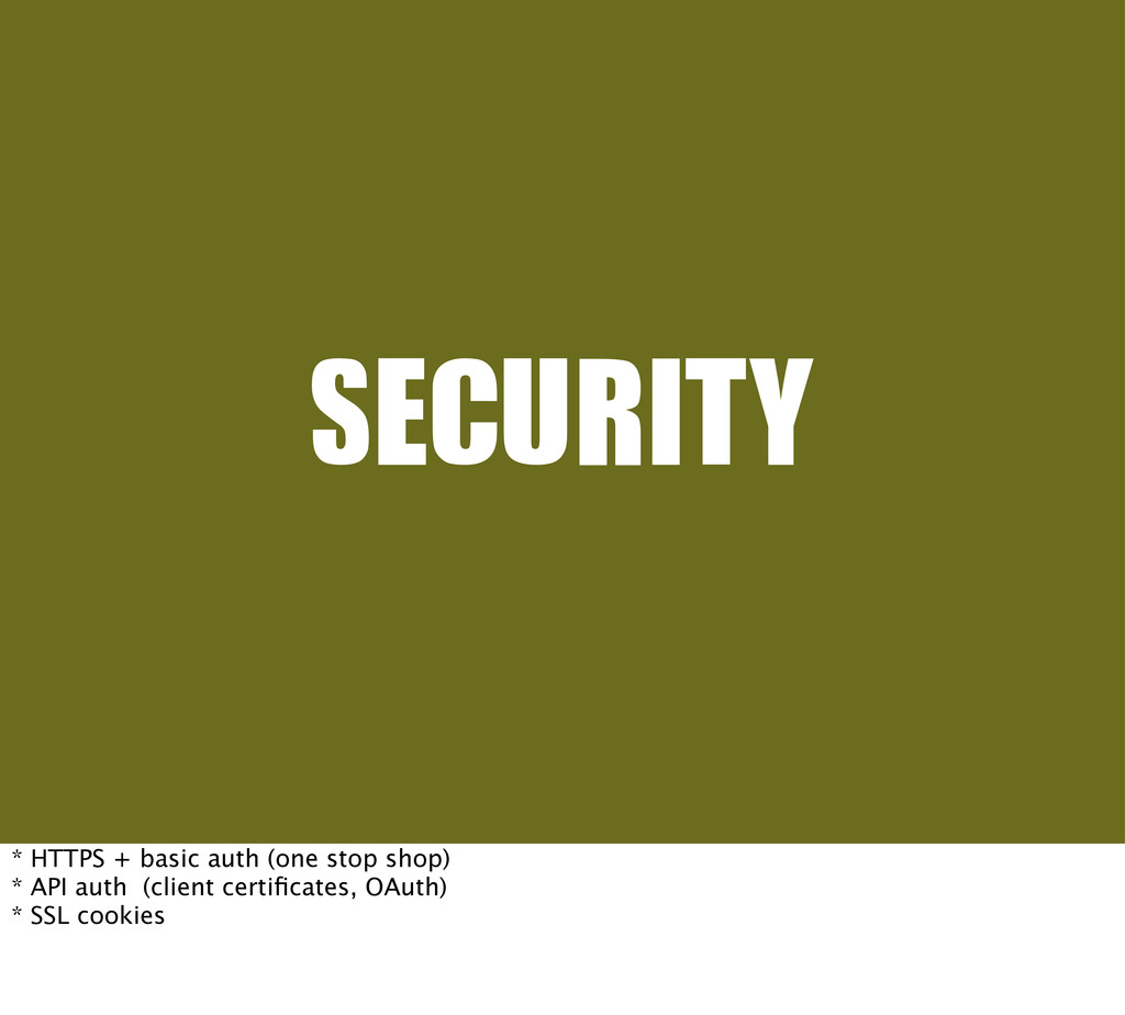 SECURITY * HTTPS + basic auth (one stop shop) *...