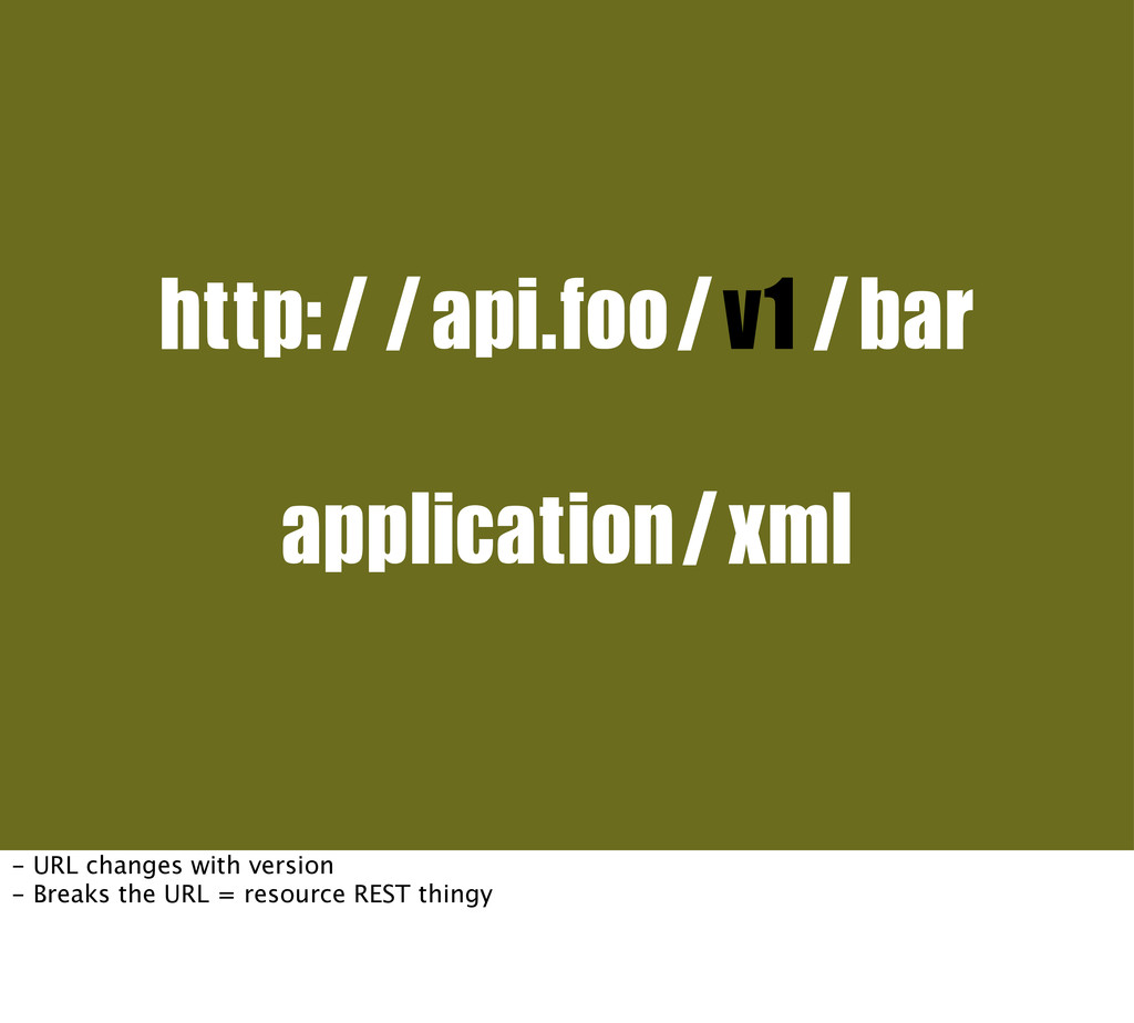 http://api.foo/v1/bar application/xml - URL cha...
