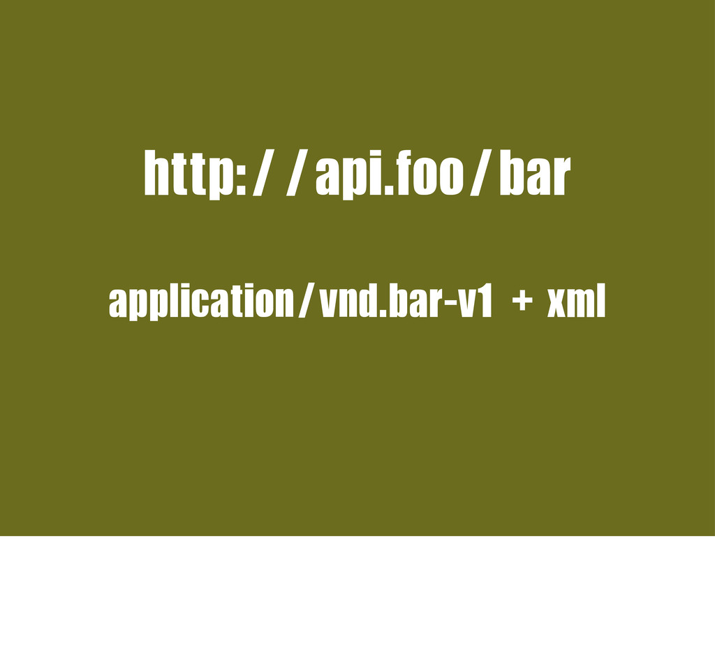 http://api.foo/bar application/vnd.bar-v1+xml