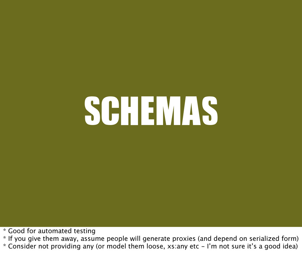 SCHEMAS * Good for automated testing * If you g...