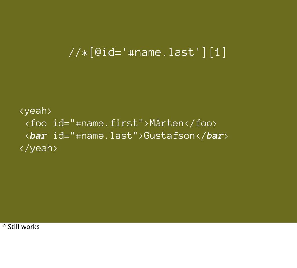 """<yeah> <foo id=""""#name.first"""">Mårten</foo> <bar ..."""