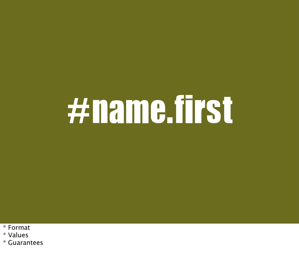 #name.first * Format * Values * Guarantees