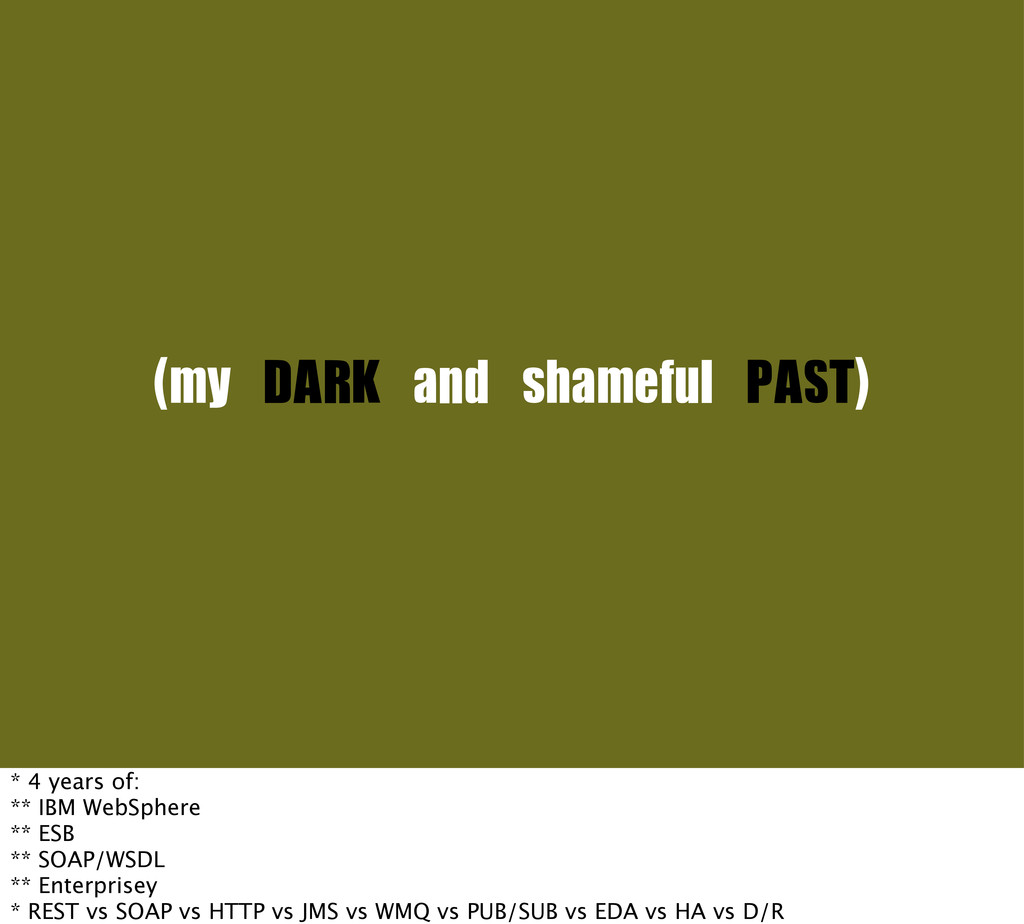 (my	 DARK	 and	 shameful	 PAST) * 4 years of: *...