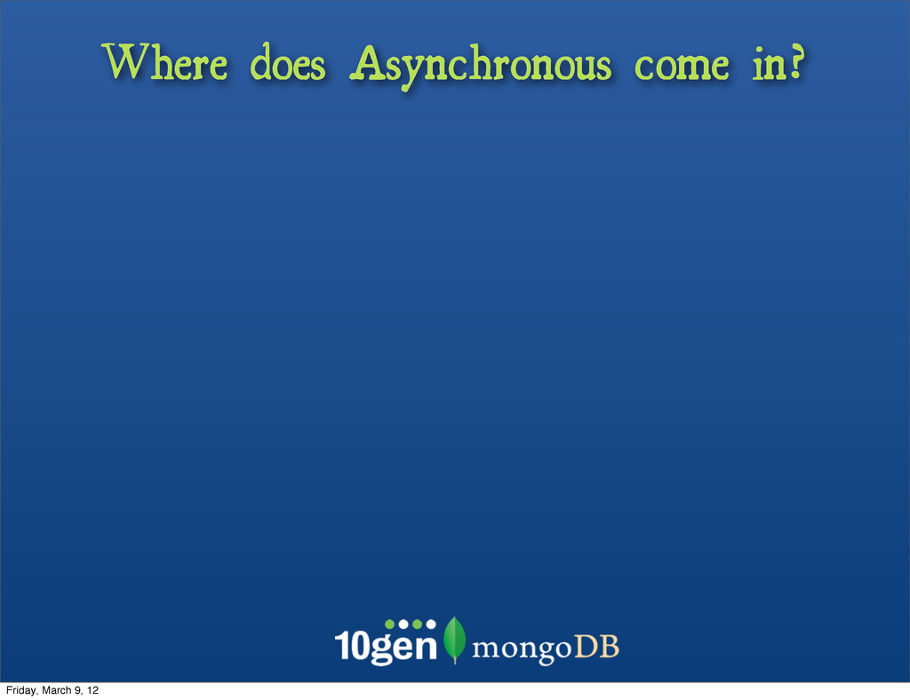 Where does Asynchronous come in? Friday, March ...