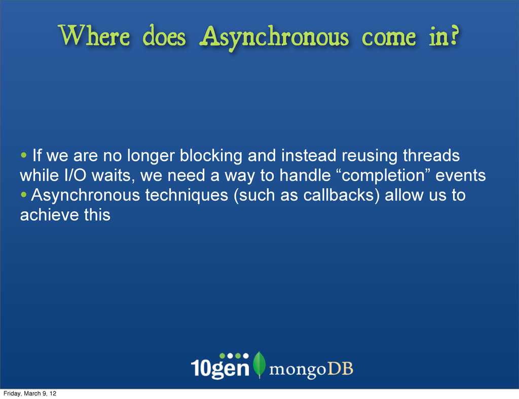 Where does Asynchronous come in? • If we are no...