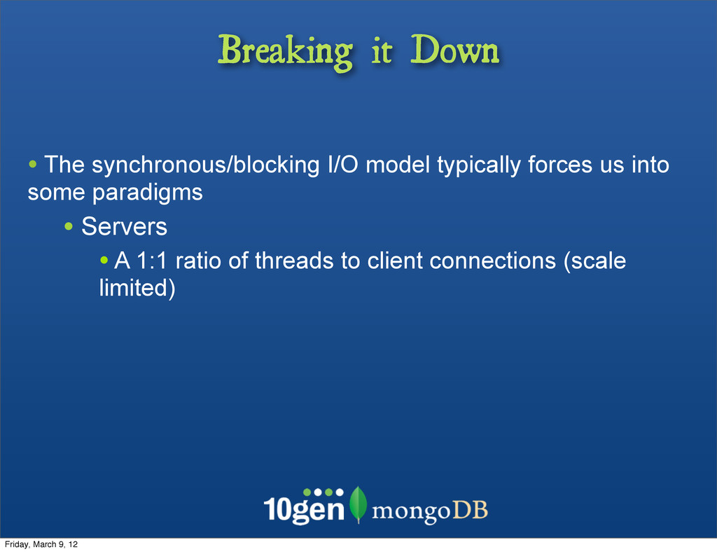 Breaking it Down • The synchronous/blocking I/O...