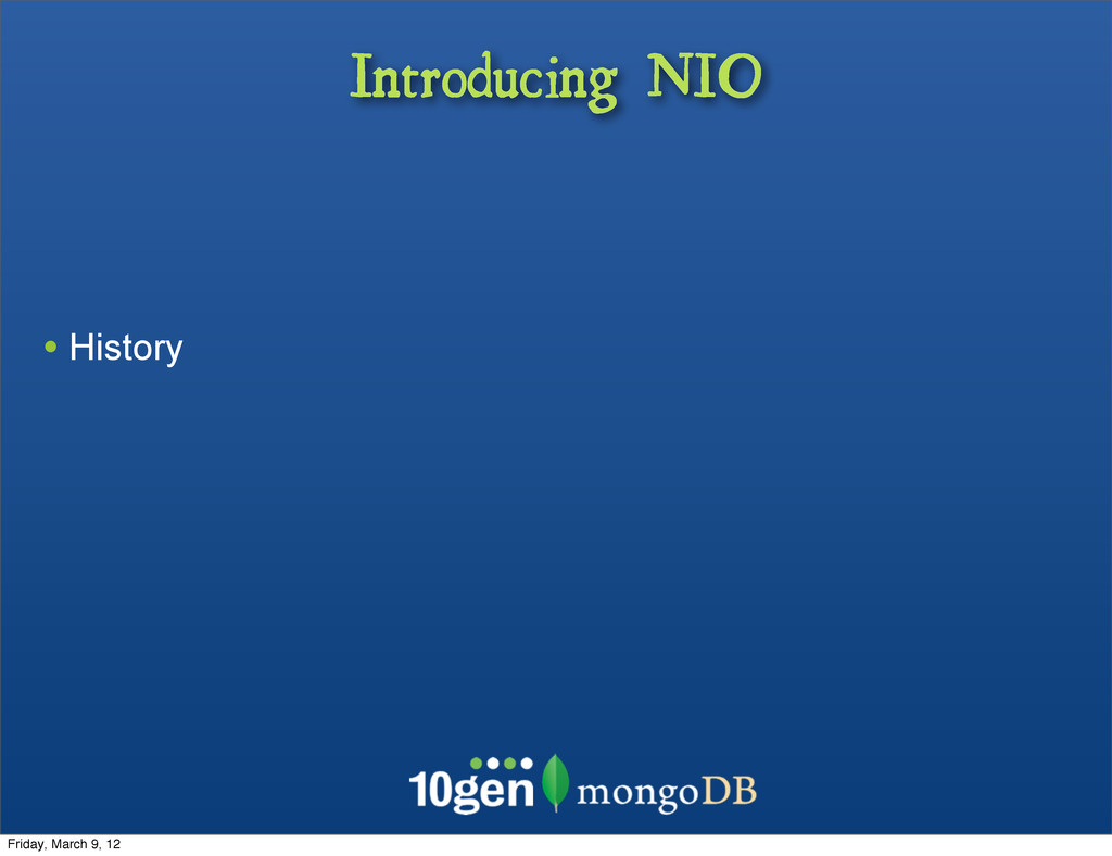 Introducing NIO • History Friday, March 9, 12