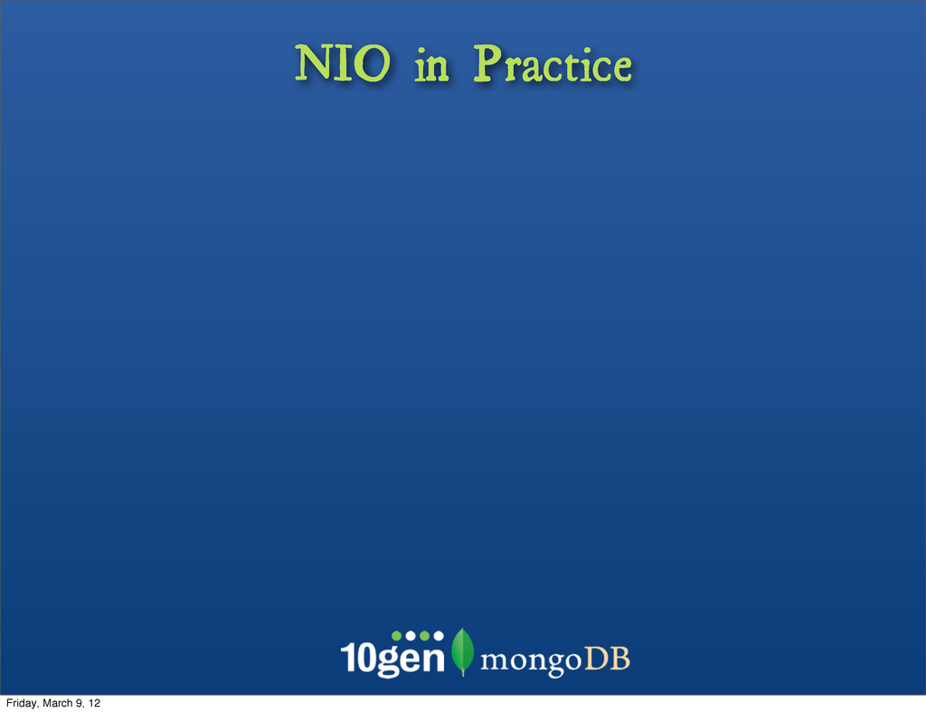 NIO in Practice Friday, March 9, 12