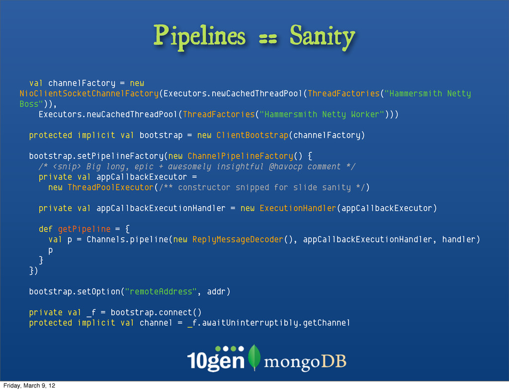 Pipelines == Sanity val channelFactory = new Ni...