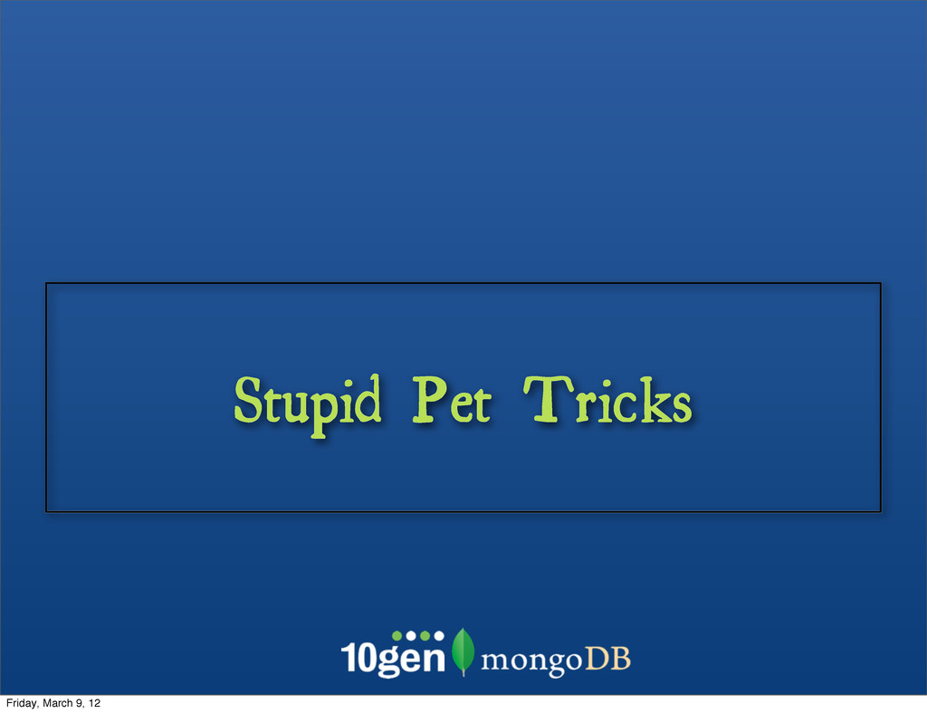 Stupid Pet Tricks Friday, March 9, 12