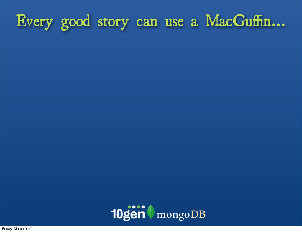 Every good story can use a MacGuffin... Friday, M...