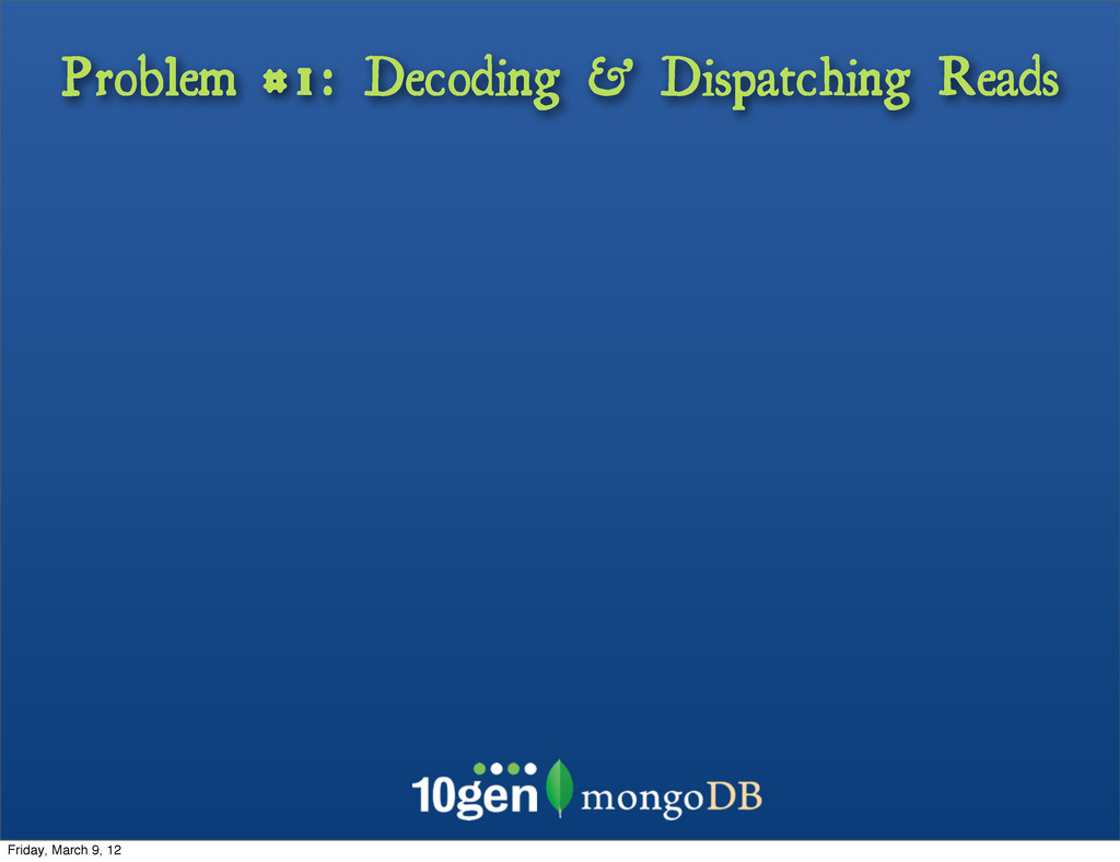 Problem #1: Decoding & Dispatching Reads Friday...