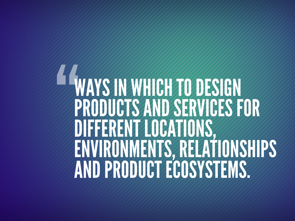 """""""WAYS IN WHICH TO DESIGN PRODUCTS AND SERVICES ..."""
