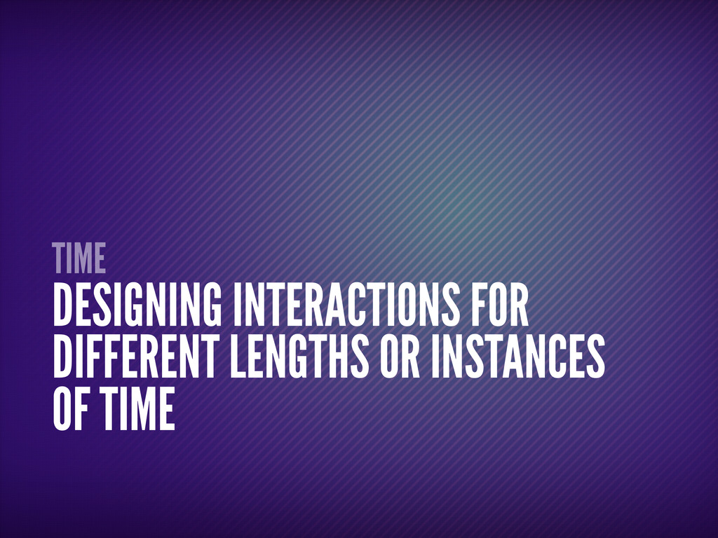 TIME DESIGNING INTERACTIONS FOR DIFFERENT LENGT...