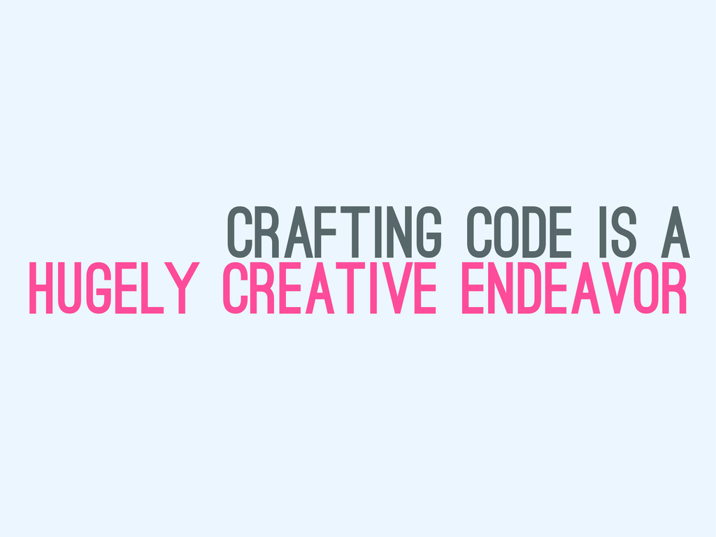 crafting code is a hugely creative endeavor