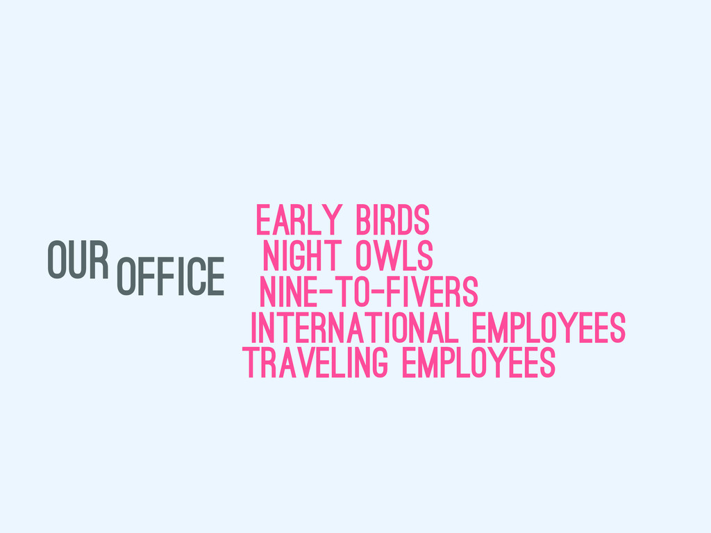 our early birds night owls nine-to-fivers trave...