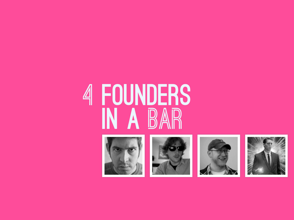 4 FOUNDERS IN A BAR