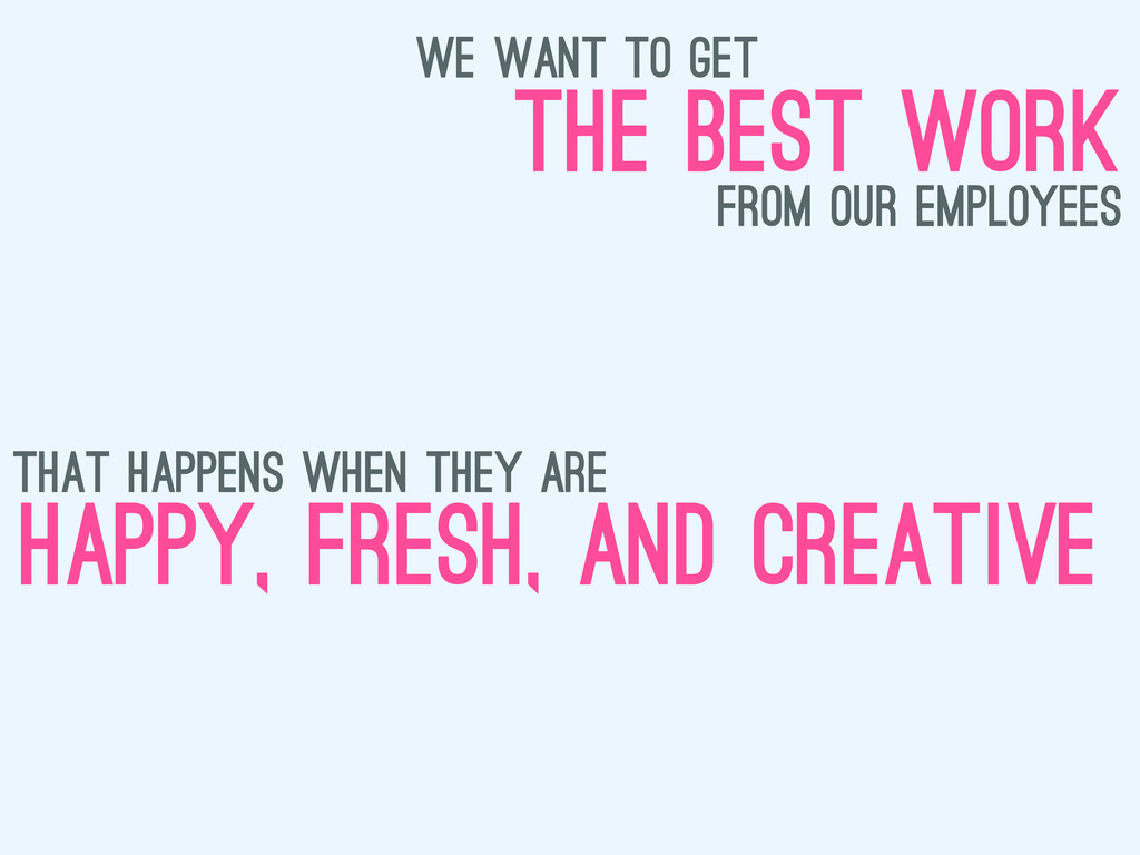 we want to get the best work from our employees...