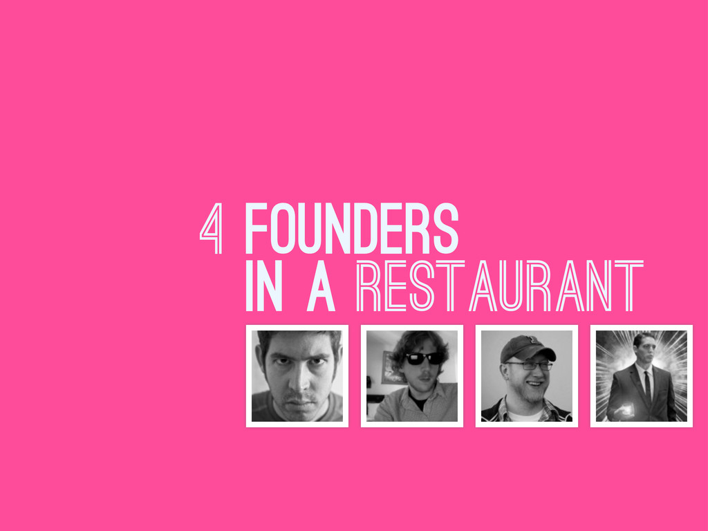 4 FOUNDERS IN A restaurant