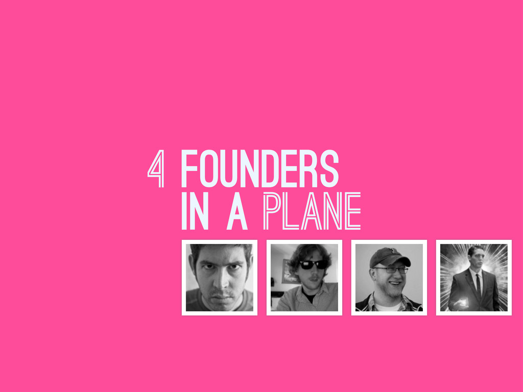4 FOUNDERS IN A plane