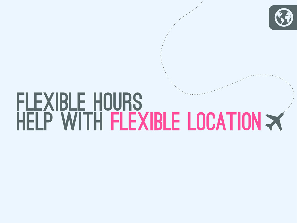 G flexible hours help with flexible location T