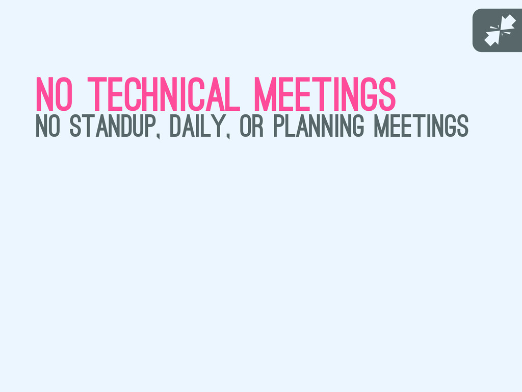 J no technical meetings no standup, daily, or p...