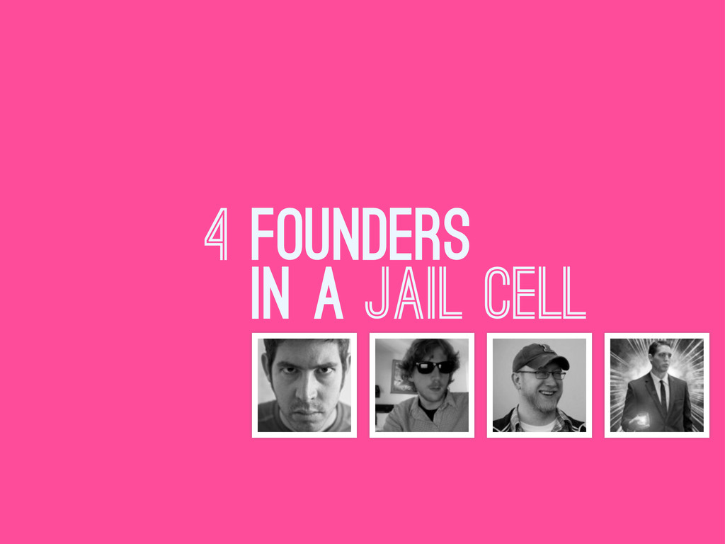 4 FOUNDERS IN A JAIL CELL
